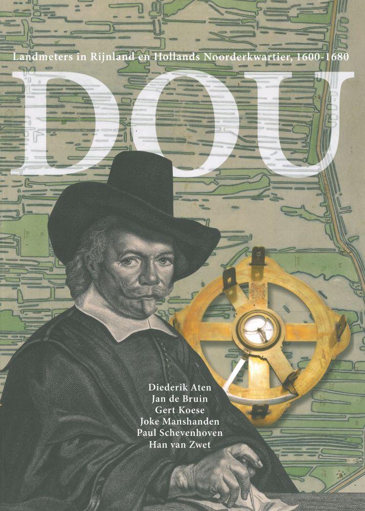 Omslag van het boek Dou, landmeters in Rijnland en Hollands Noorderkwartier, 1600 – 1680